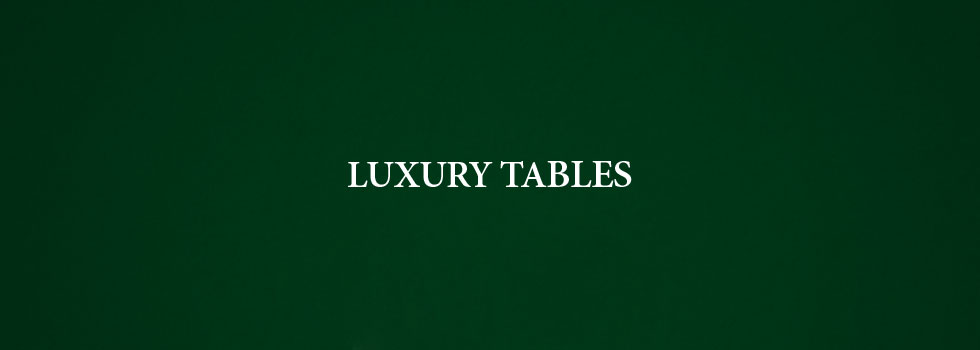 Luxury Tables